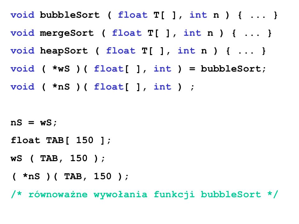 void bubbleSort ( float T[ ], int n ) { ... }